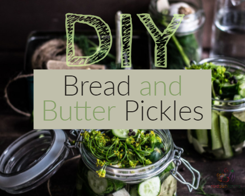 DIY Bread & Butter Pickles